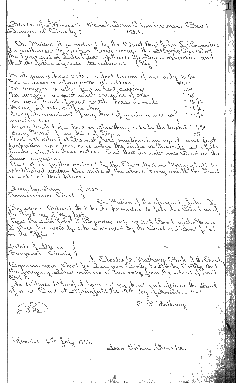 Tazewell County's first legal document was recorded on 6 July 1827 by the first Tazewell County Recorder, Isaac Perkins.  It documented the 1824 Commissioners Court's authorization to allow John J. Bogardus to operate a ferry across the Illinois River opposite the Town of Peoria.